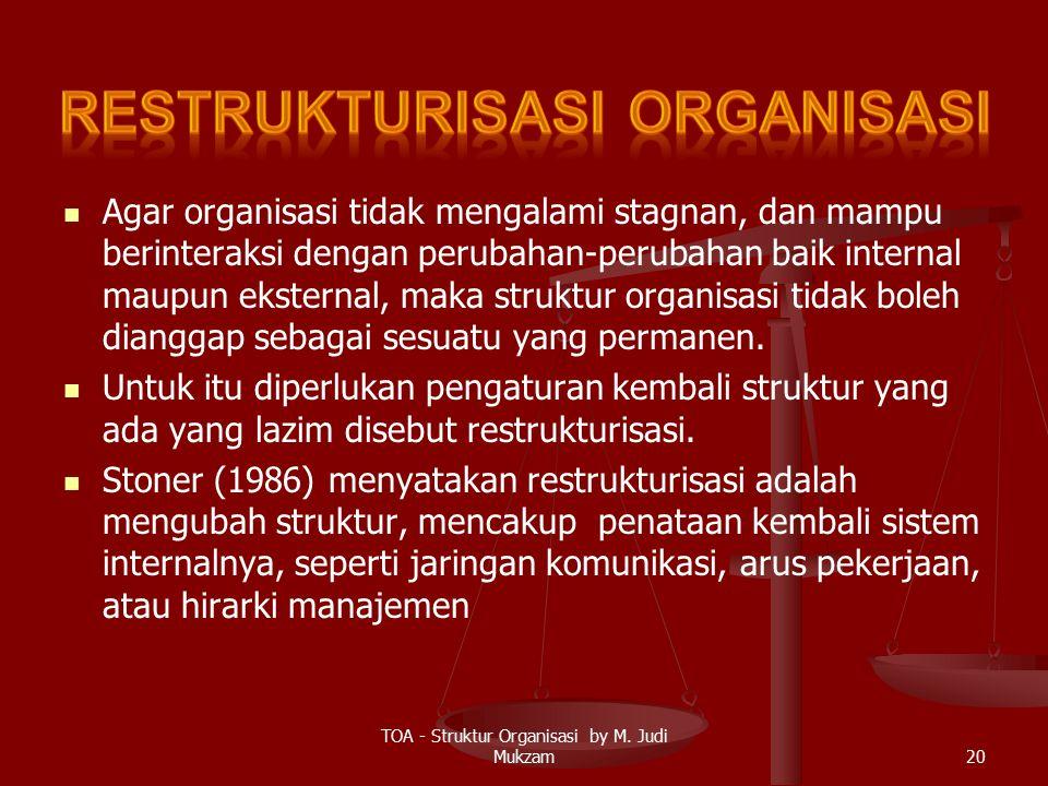 Agar organisasi tidak mengalami stagnan, dan mampu berinteraksi dengan perubahan-perubahan baik internal maupun eksternal, maka struktur organisasi tidak boleh dianggap sebagai sesuatu yang permanen.