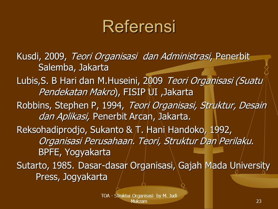 Referensi Kusdi, 2009, Teori Organisasi dan Administrasi, Penerbit Salemba, Jakarta Lubis,S. B Hari dan M.Huseini, 2009 Teori Organisasi (Suatu Pendek