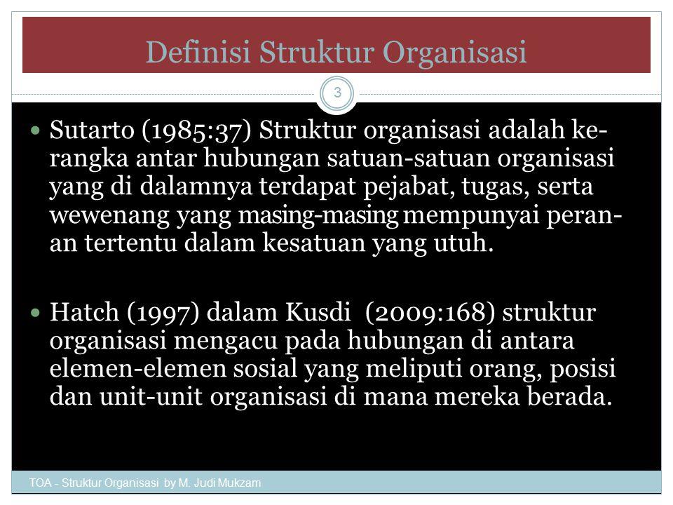 Definisi Struktur Organisasi Sutarto (1985:37) Struktur organisasi adalah ke- rangka antar hubungan satuan-satuan organisasi yang di dalamnya terdapat pejabat, tugas, serta wewenang yang masing-masing mempunyai peran- an tertentu dalam kesatuan yang utuh.