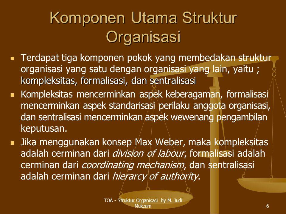 Komponen Utama Struktur Organisasi kompleksitas, formalisasi, dan sentralisasi Terdapat tiga komponen pokok yang membedakan struktur organisasi yang s