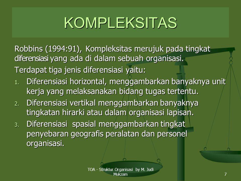 KOMPLEKSITAS Robbins (1994:91), Kompleksitas merujuk pada tingkat diferensiasi yang ada di dalam sebuah organisasi. Terdapat tiga jenis diferensiasi y