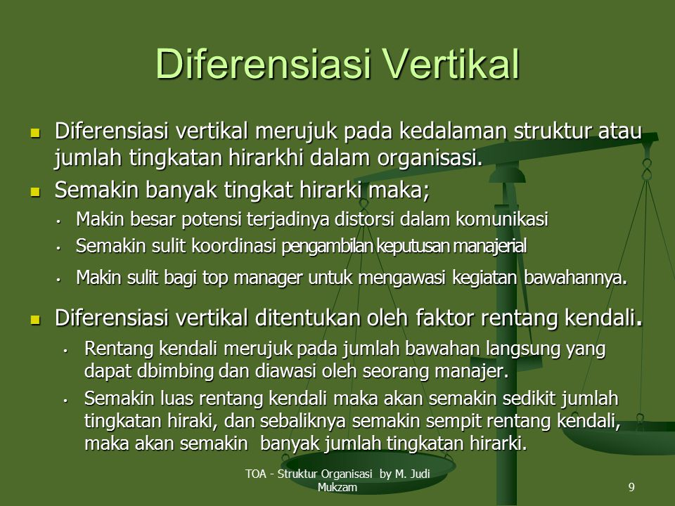 Diferensiasi Vertikal Diferensiasi vertikal merujuk pada kedalaman struktur atau jumlah tingkatan hirarkhi dalam organisasi.