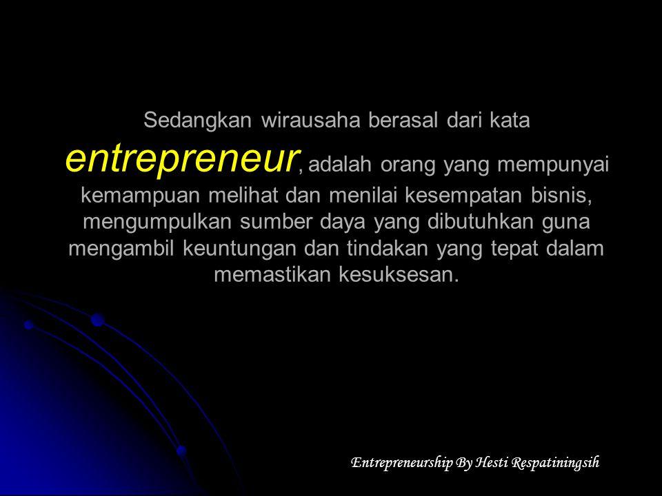 Sedangkan wirausaha berasal dari kata entrepreneur, adalah orang yang mempunyai kemampuan melihat dan menilai kesempatan bisnis, mengumpulkan sumber d