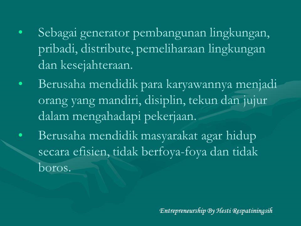 Sebagai generator pembangunan lingkungan, pribadi, distribute, pemeliharaan lingkungan dan kesejahteraan. Berusaha mendidik para karyawannya menjadi o