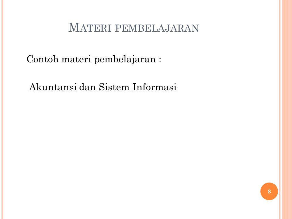 M ATERI PEMBELAJARAN Contoh materi pembelajaran : Akuntansi dan Sistem Informasi 8