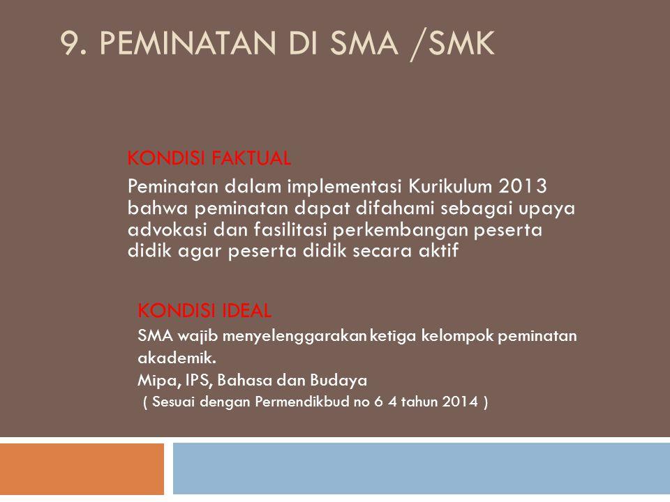 9. PEMINATAN DI SMA /SMK KONDISI FAKTUAL Peminatan dalam implementasi Kurikulum 2013 bahwa peminatan dapat difahami sebagai upaya advokasi dan fasilit