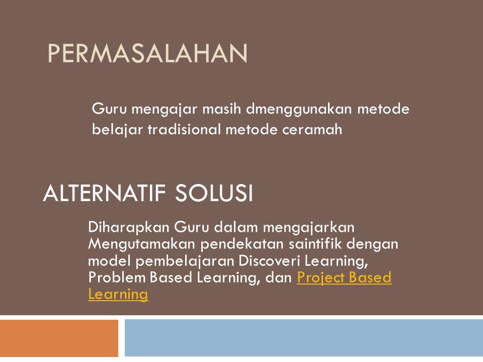 PERMASALAHAN Guru mengajar masih dmenggunakan metode belajar tradisional metode ceramah ALTERNATIF SOLUSI Diharapkan Guru dalam mengajarkan Mengutamak