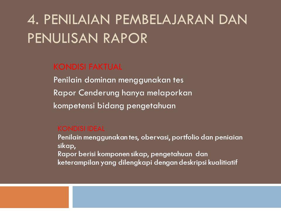 4. PENILAIAN PEMBELAJARAN DAN PENULISAN RAPOR KONDISI FAKTUAL Penilain dominan menggunakan tes Rapor Cenderung hanya melaporkan kompetensi bidang peng