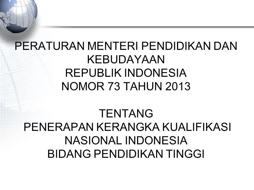 PERATURAN MENTERI PENDIDIKAN DAN KEBUDAYAAN REPUBLIK INDONESIA NOMOR 73 TAHUN 2013 TENTANG PENERAPAN KERANGKA KUALIFIKASI NASIONAL INDONESIA BIDANG PE