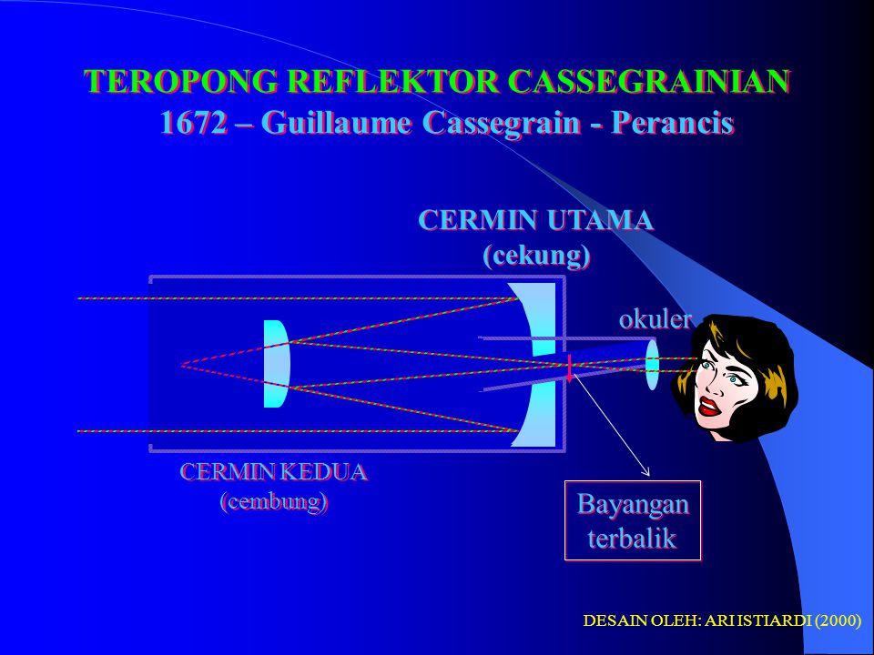 TEROPONG REFLEKTOR (PEMANTUL) NEWTONIAN 1672 – Isaac Newton - Inggris TEROPONG REFLEKTOR (PEMANTUL) NEWTONIAN 1672 – Isaac Newton - Inggris CERMIN OBYEKTIF CERMIN OBYEKTIF CERMIN DATAR CERMIN DATAR LENSA OKULER LENSA OKULER BAYANGAN TERBALIK BAYANGAN TERBALIK DESAIN OLEH: ARI ISTIARDI (2000)