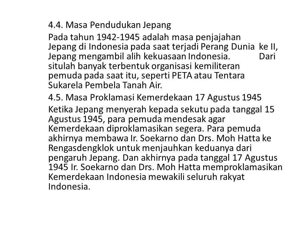 4.4. Masa Pendudukan Jepang Pada tahun 1942-1945 adalah masa penjajahan Jepang di Indonesia pada saat terjadi Perang Dunia ke II, Jepang mengambil ali