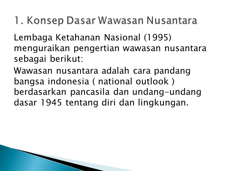 Lembaga Ketahanan Nasional (1995) menguraikan pengertian wawasan nusantara sebagai berikut: Wawasan nusantara adalah cara pandang bangsa indonesia ( n
