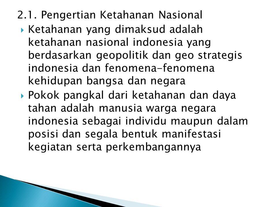 2.1. Pengertian Ketahanan Nasional  Ketahanan yang dimaksud adalah ketahanan nasional indonesia yang berdasarkan geopolitik dan geo strategis indones