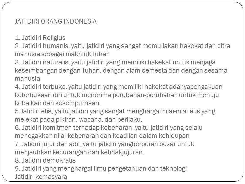 JATI DIRI ORANG INDONESIA 1. Jatidiri Religius 2. Jatidiri humanis, yaitu jatidiri yang sangat memuliakan hakekat dan citra manusia sebagai makhluk Tu