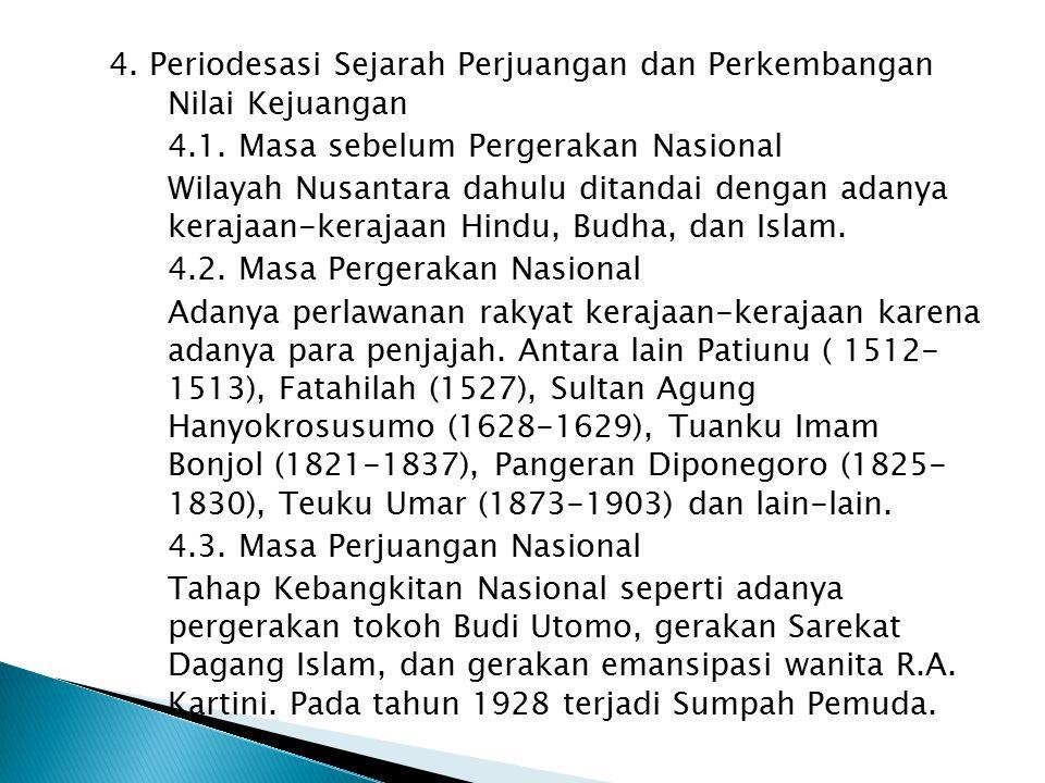4. Periodesasi Sejarah Perjuangan dan Perkembangan Nilai Kejuangan 4.1. Masa sebelum Pergerakan Nasional Wilayah Nusantara dahulu ditandai dengan adan