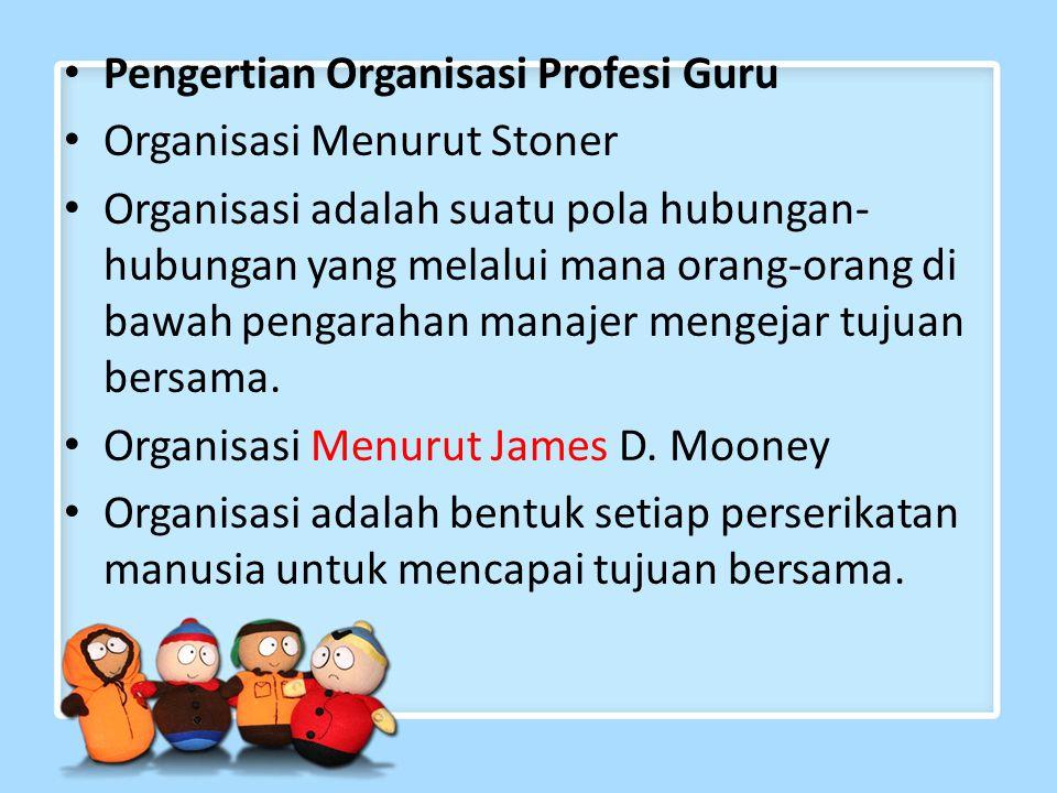 Pengertian Organisasi Profesi Guru Organisasi Menurut Stoner Organisasi adalah suatu pola hubungan- hubungan yang melalui mana orang-orang di bawah pengarahan manajer mengejar tujuan bersama.