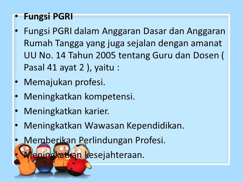 Fungsi PGRI Fungsi PGRI dalam Anggaran Dasar dan Anggaran Rumah Tangga yang juga sejalan dengan amanat UU No.
