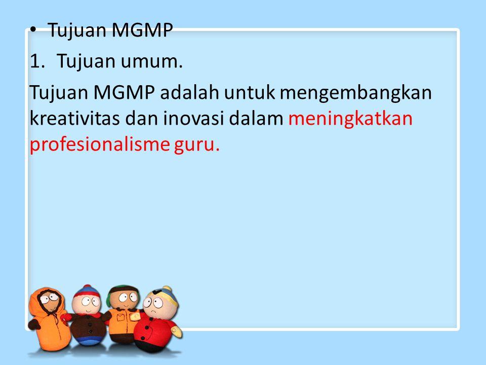 Tujuan MGMP 1.Tujuan umum.