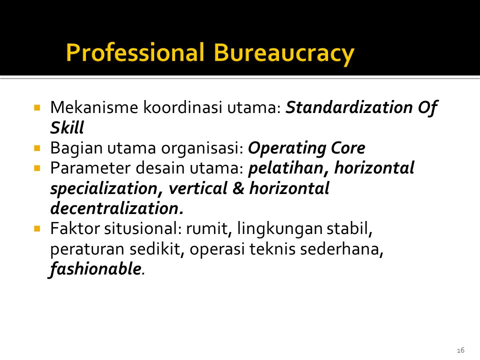  Mekanisme koordinasi utama: Standardization Of Skill  Bagian utama organisasi: Operating Core  Parameter desain utama: pelatihan, horizontal speci