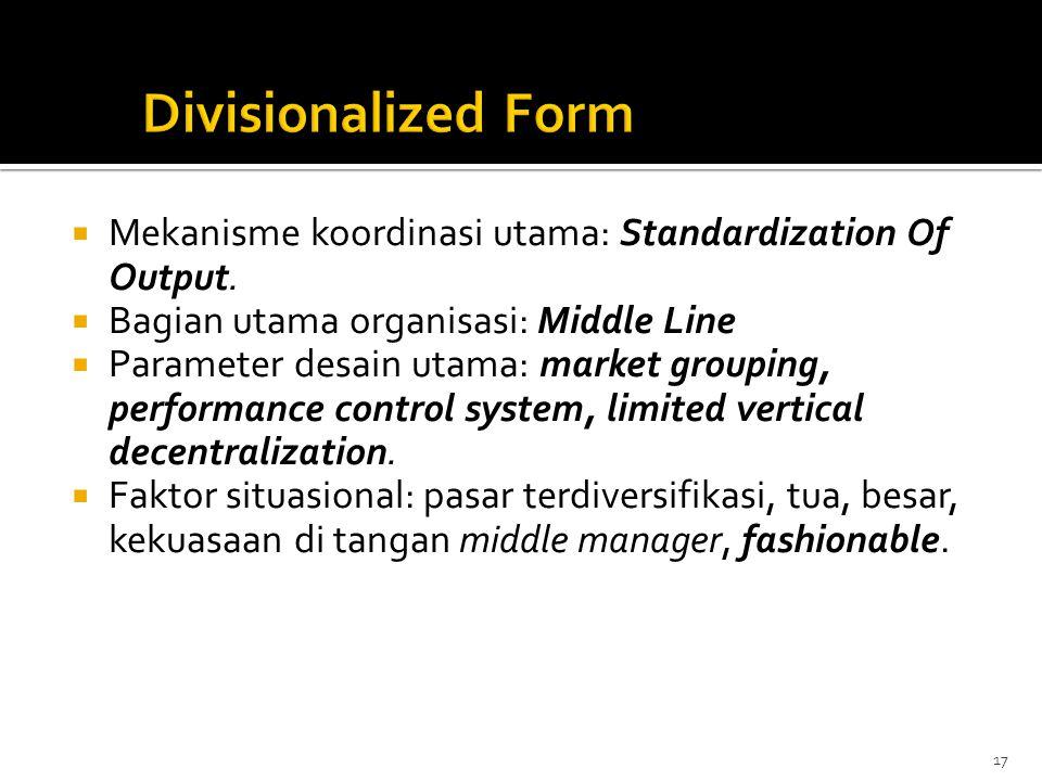  Mekanisme koordinasi utama: Standardization Of Output.  Bagian utama organisasi: Middle Line  Parameter desain utama: market grouping, performance