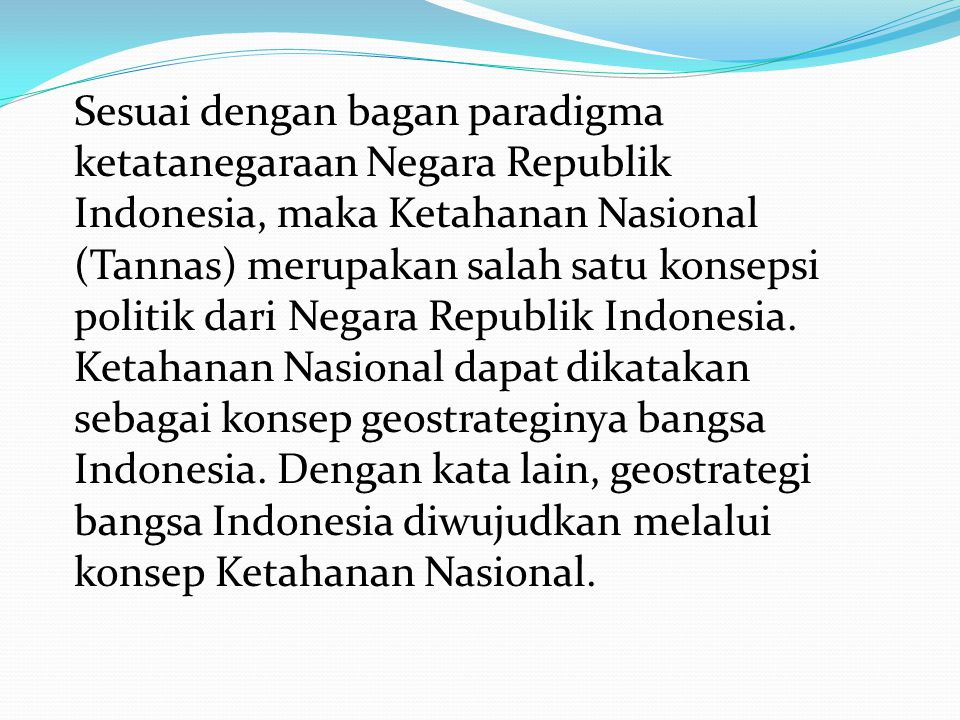 Sesuai dengan bagan paradigma ketatanegaraan Negara Republik Indonesia, maka Ketahanan Nasional (Tannas) merupakan salah satu konsepsi politik dari Ne