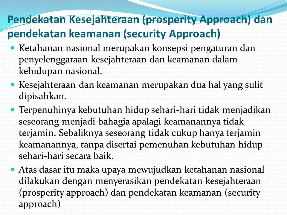 Pendekatan Kesejahteraan (prosperity Approach) dan pendekatan keamanan (security Approach) Ketahanan nasional merupakan konsepsi pengaturan dan penyel