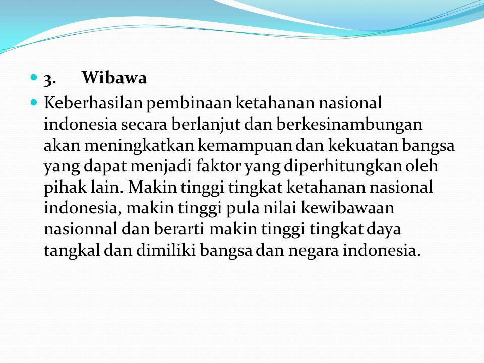 3. Wibawa Keberhasilan pembinaan ketahanan nasional indonesia secara berlanjut dan berkesinambungan akan meningkatkan kemampuan dan kekuatan bangsa ya