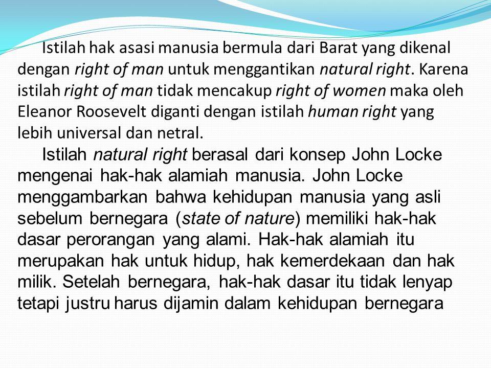 Istilah hak asasi manusia bermula dari Barat yang dikenal dengan right of man untuk menggantikan natural right. Karena istilah right of man tidak menc