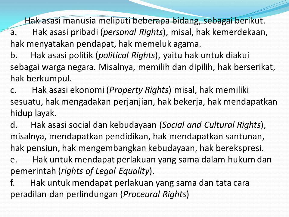 Hak asasi manusia meliputi beberapa bidang, sebagai berikut. a. Hak asasi pribadi (personal Rights), misal, hak kemerdekaan, hak menyatakan pendapat,