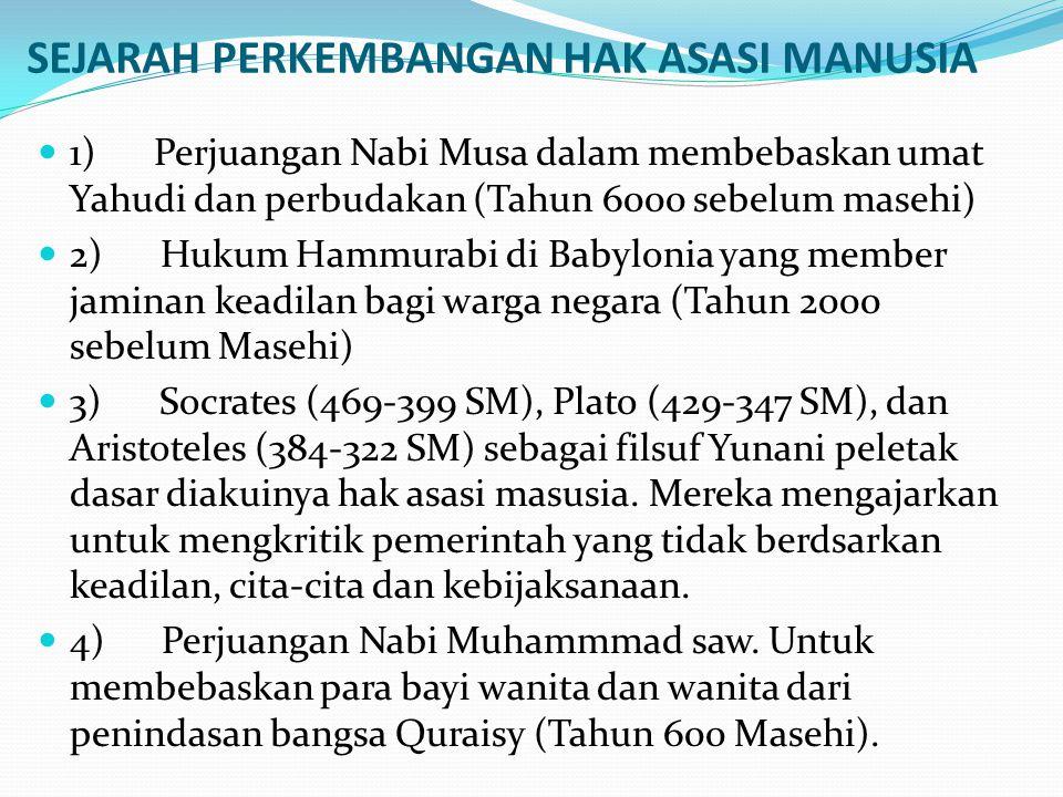 SEJARAH PERKEMBANGAN HAK ASASI MANUSIA 1) Perjuangan Nabi Musa dalam membebaskan umat Yahudi dan perbudakan (Tahun 6000 sebelum masehi) 2) Hukum Hammu