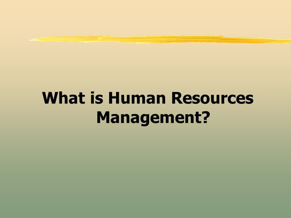 What is Human Resources Management?