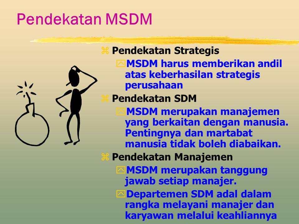 Pendekatan MSDM z Pendekatan Strategis yMSDM harus memberikan andil atas keberhasilan strategis perusahaan z Pendekatan SDM yMSDM merupakan manajemen