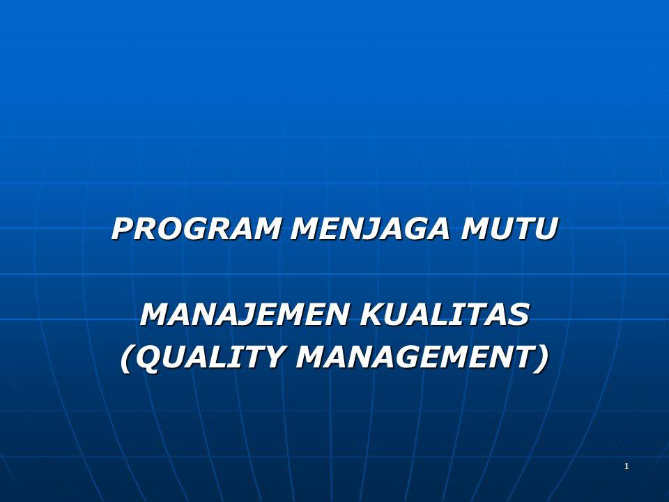 1 PROGRAM MENJAGA MUTU MANAJEMEN KUALITAS (QUALITY MANAGEMENT)