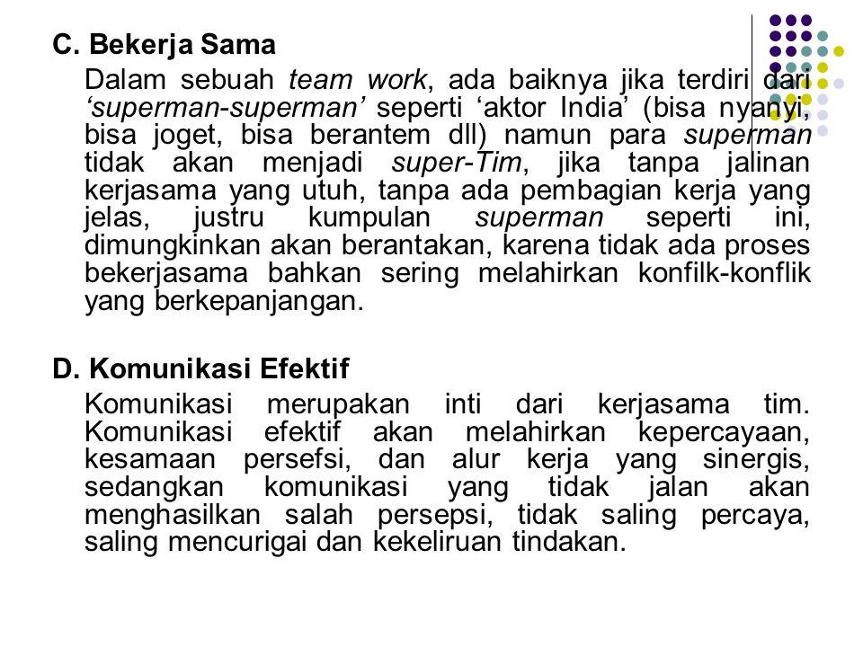 C. Bekerja Sama Dalam sebuah team work, ada baiknya jika terdiri dari 'superman-superman' seperti 'aktor India' (bisa nyanyi, bisa joget, bisa berante