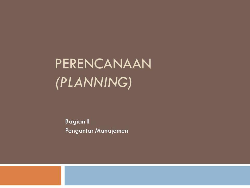 PERENCANAAN (PLANNING) Bagian II Pengantar Manajemen
