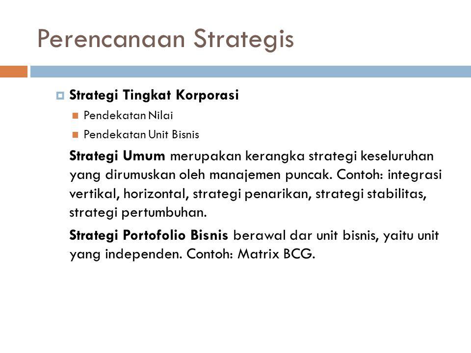 Perencanaan Strategis  Strategi Tingkat Korporasi Pendekatan Nilai Pendekatan Unit Bisnis Strategi Umum merupakan kerangka strategi keseluruhan yang dirumuskan oleh manajemen puncak.