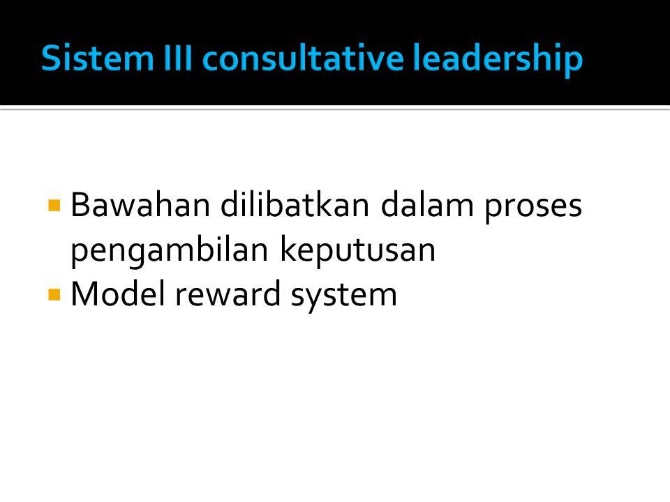  Bawahan dilibatkan dalam proses pengambilan keputusan  Model reward system
