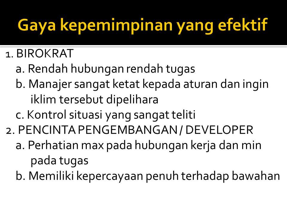1.BIROKRAT a. Rendah hubungan rendah tugas b.