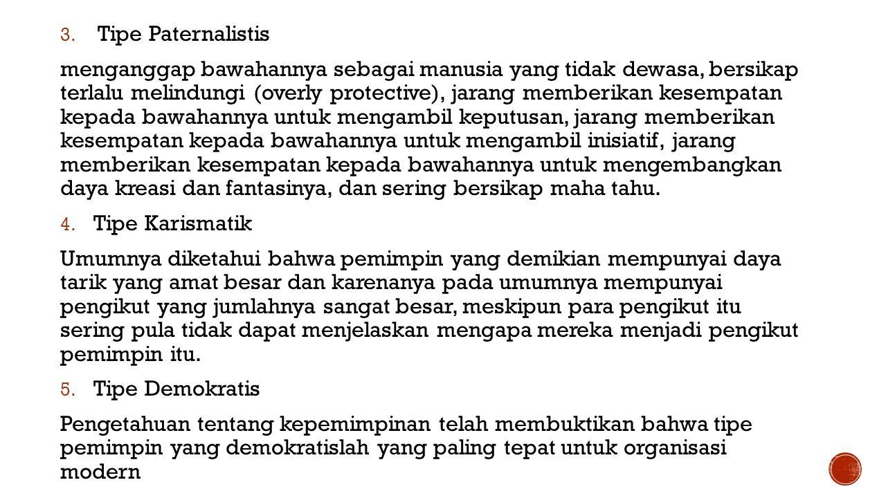3. Tipe Paternalistis menganggap bawahannya sebagai manusia yang tidak dewasa, bersikap terlalu melindungi (overly protective), jarang memberikan kese