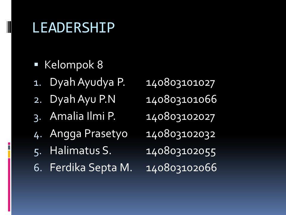 LEADERSHIP  Kelompok 8 1. Dyah Ayudya P.140803101027 2. Dyah Ayu P.N140803101066 3. Amalia Ilmi P.140803102027 4. Angga Prasetyo140803102032 5. Halim