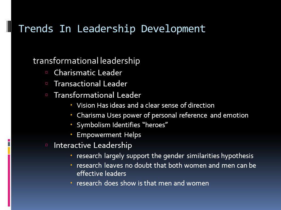 Trends In Leadership Development transformational leadership  Charismatic Leader  Transactional Leader  Transformational Leader  Vision Has ideas