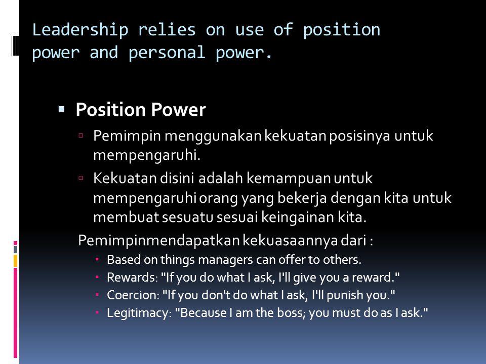 Leadership relies on use of position power and personal power.  Position Power  Pemimpin menggunakan kekuatan posisinya untuk mempengaruhi.  Kekuat
