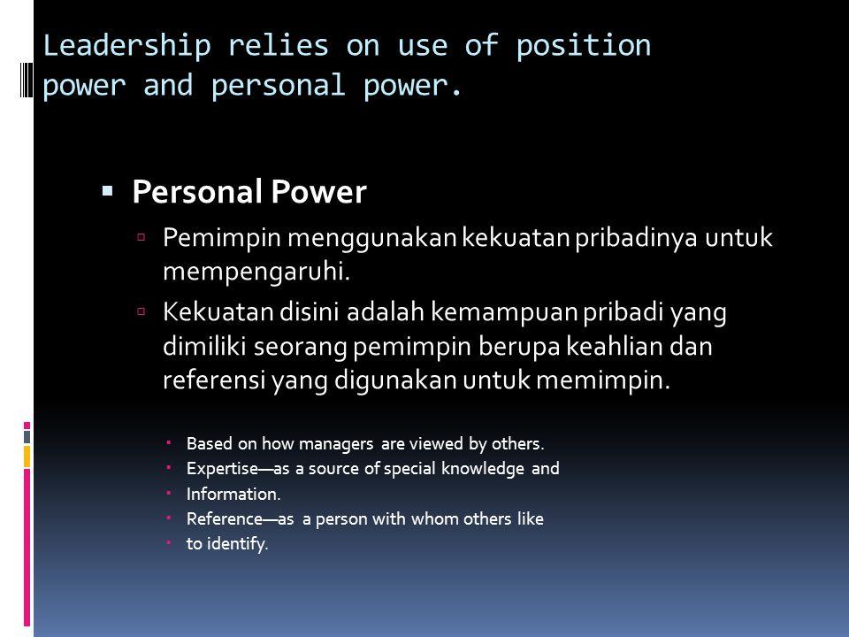 Leadership relies on use of position power and personal power.  Personal Power  Pemimpin menggunakan kekuatan pribadinya untuk mempengaruhi.  Kekua