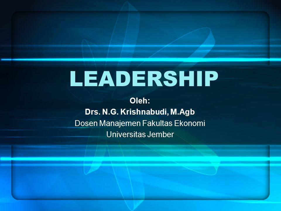 LEADERSHIP Oleh: Drs. N.G. Krishnabudi, M.Agb Dosen Manajemen Fakultas Ekonomi Universitas Jember