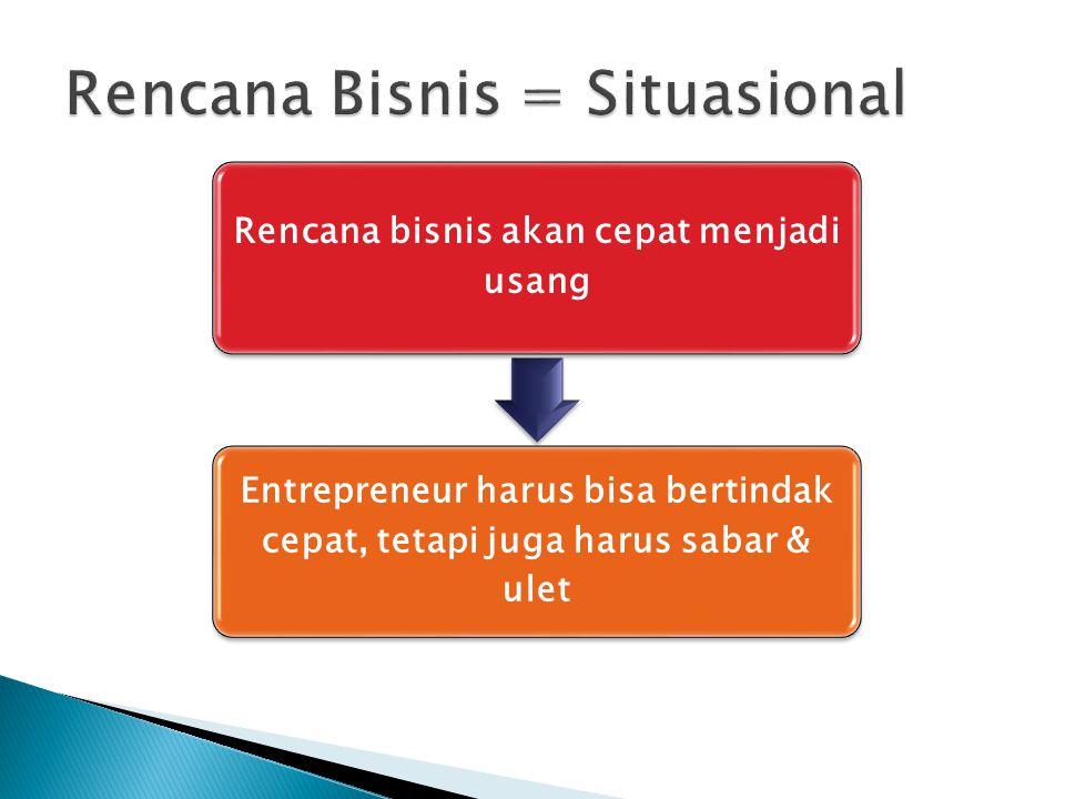 Rencana bisnis akan cepat menjadi usang Entrepreneur harus bisa bertindak cepat, tetapi juga harus sabar & ulet
