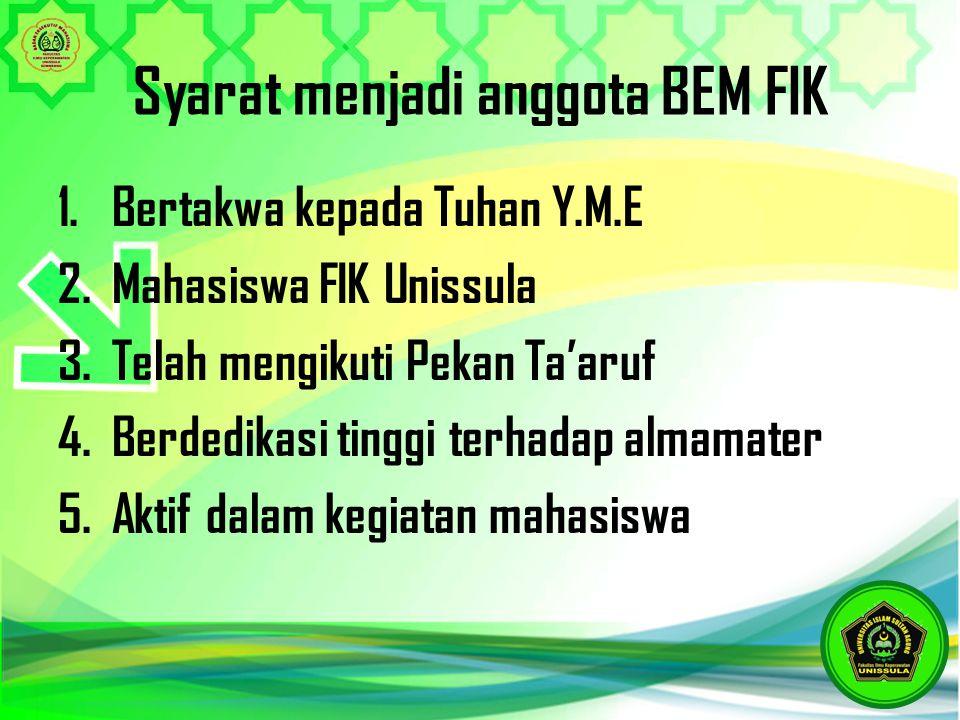 Syarat menjadi anggota BEM FIK 1.Bertakwa kepada Tuhan Y.M.E 2.Mahasiswa FIK Unissula 3.Telah mengikuti Pekan Ta'aruf 4.Berdedikasi tinggi terhadap al