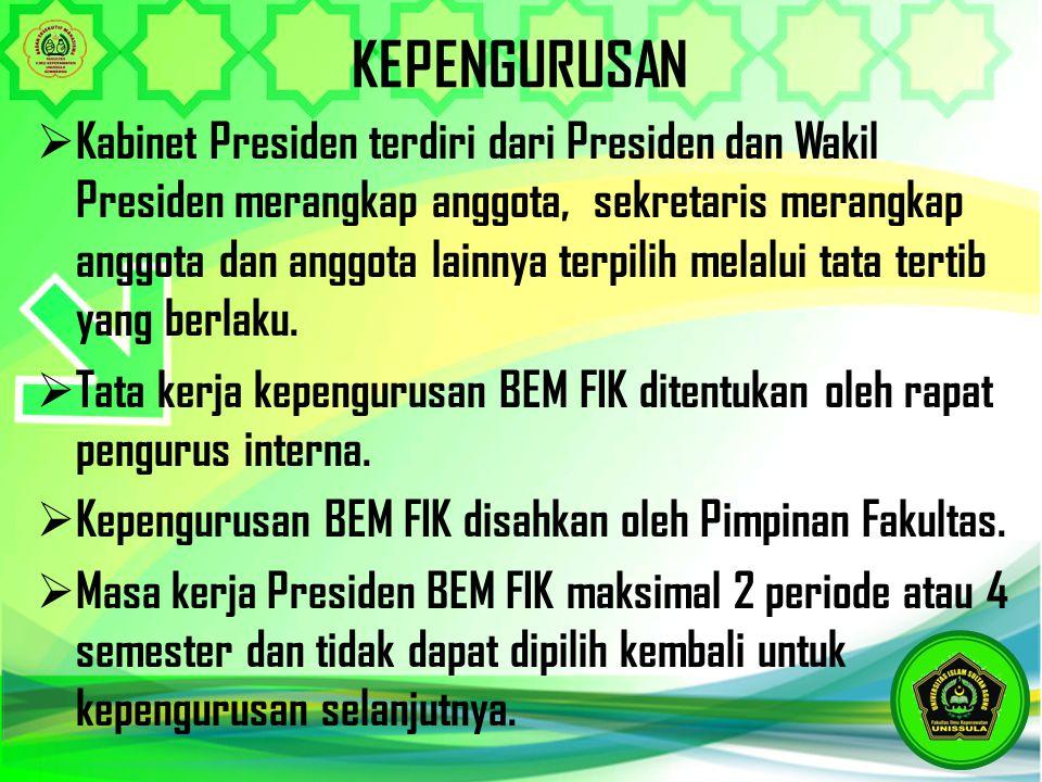 KEPENGURUSAN  Kabinet Presiden terdiri dari Presiden dan Wakil Presiden merangkap anggota, sekretaris merangkap anggota dan anggota lainnya terpilih