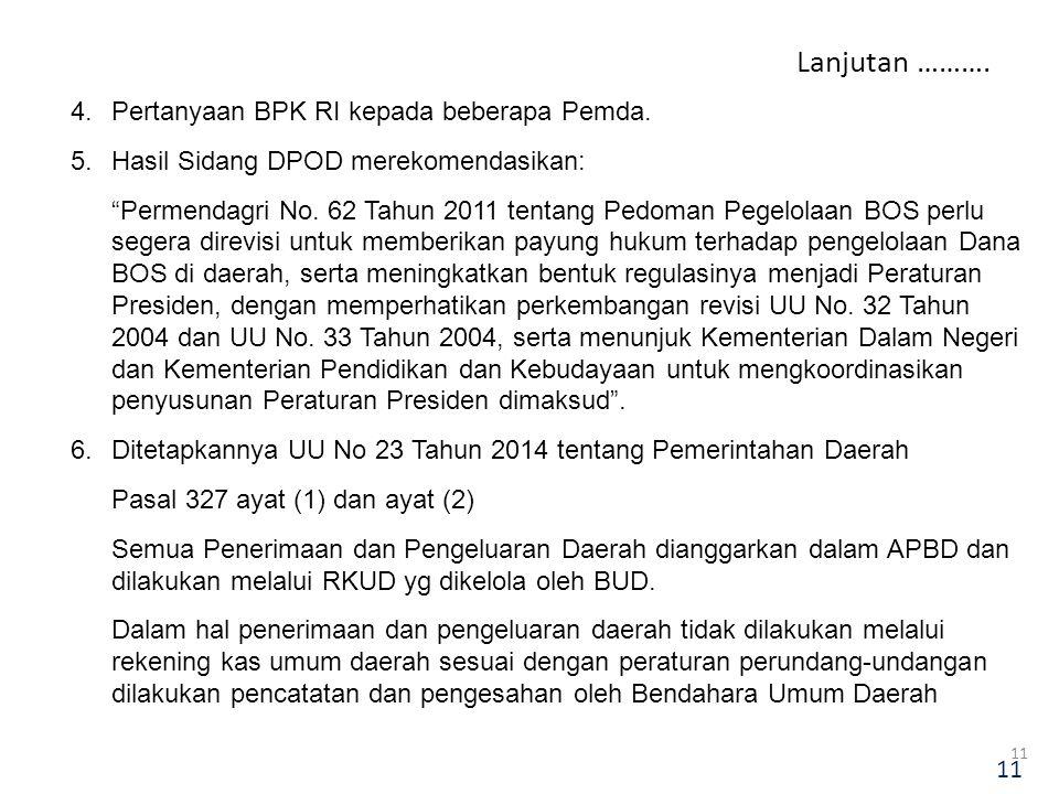 "4.Pertanyaan BPK RI kepada beberapa Pemda. 5.Hasil Sidang DPOD merekomendasikan: ""Permendagri No. 62 Tahun 2011 tentang Pedoman Pegelolaan BOS perlu s"
