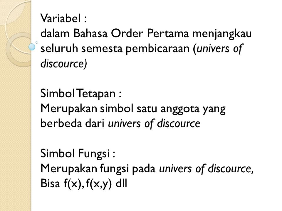 Variabel : dalam Bahasa Order Pertama menjangkau seluruh semesta pembicaraan (univers of discource) Simbol Tetapan : Merupakan simbol satu anggota yan