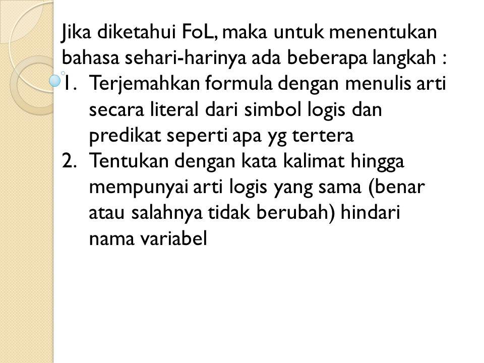 Jika diketahui FoL, maka untuk menentukan bahasa sehari-harinya ada beberapa langkah : 1.Terjemahkan formula dengan menulis arti secara literal dari s